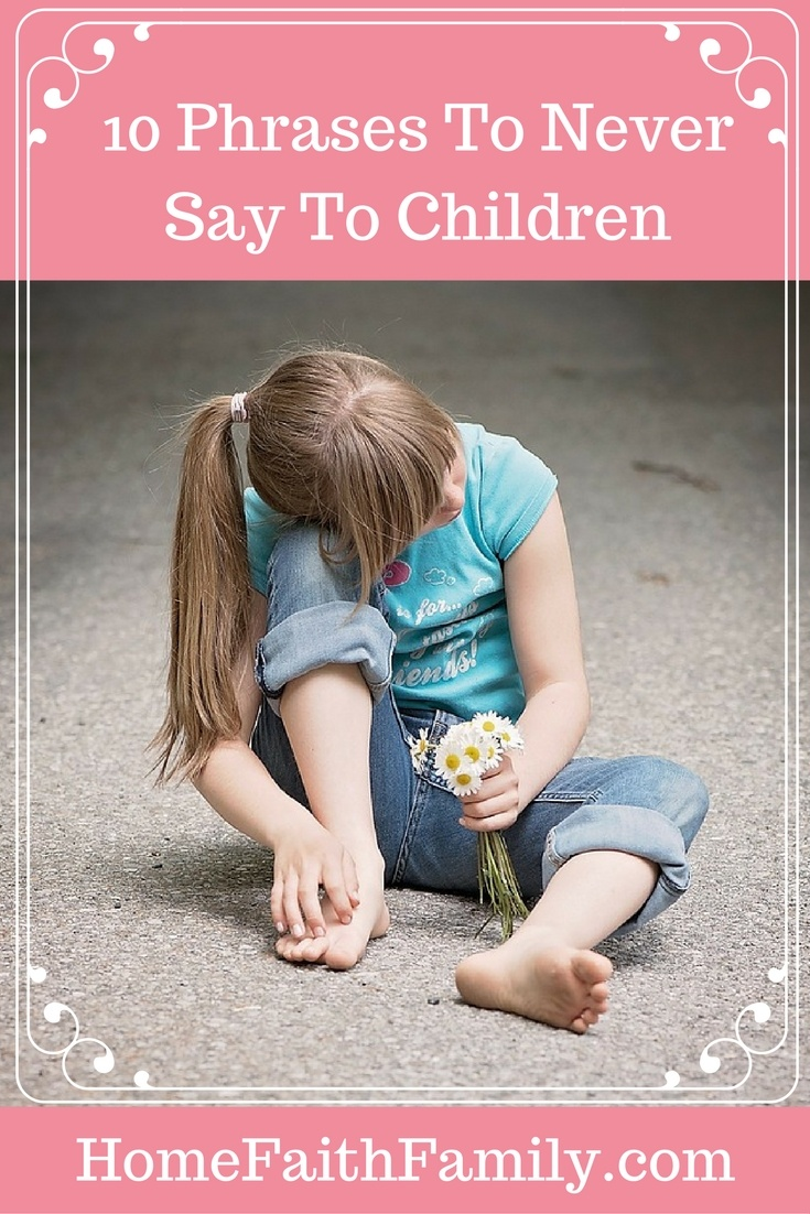 10 Phrases to Never Say to Children
