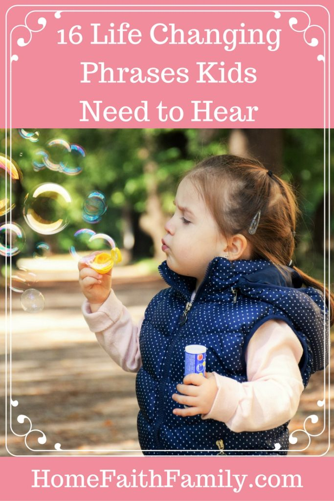 16 Life Changing Phrases Kids Need to Hear | We all want to raise our kids to become a great person. Today we discuss 16 life changing phrases kids need to hear to help them become just that. #1 is the most important phrase you can tell them. Click to read.