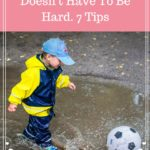 A Busy Toddler Doesn't Have To Be Hard. Read These 7 Tips