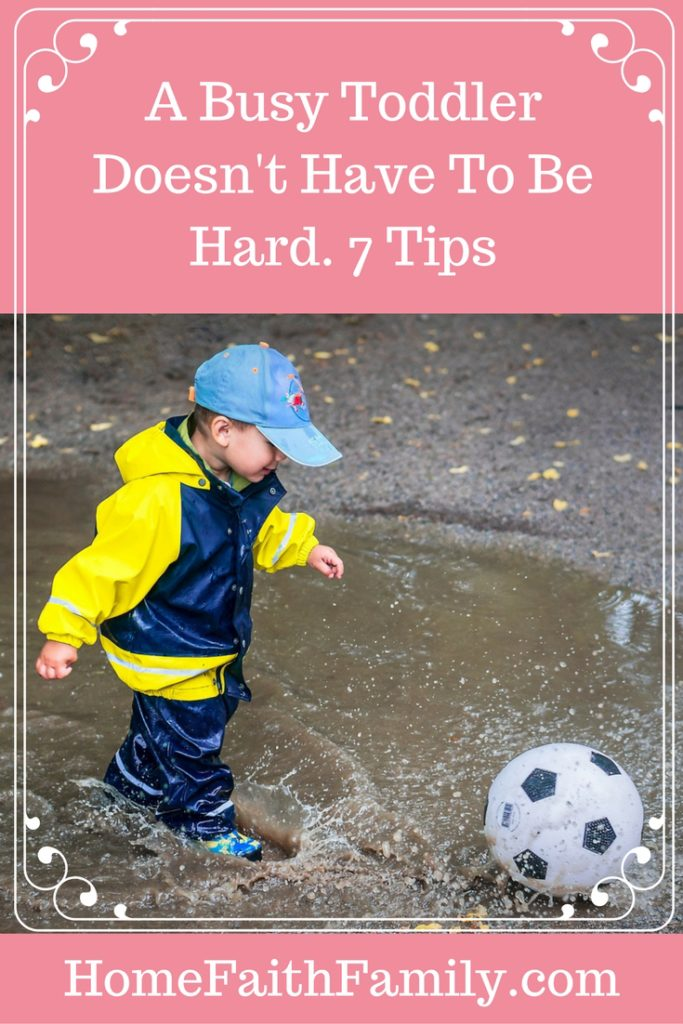 A Busy Toddler Doesn't Have To Be Hard. Read These 7 Tips | Having a busy toddler doesn't have to be hard. Children come with their own personalities and temperaments. For the toddlers who seem to have been born with countless amounts of energy, these 7 tips will help you not only survive but thrive with your busy toddler. Click to read.