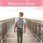5 Remarkable Reasons Why You Matter to Christ