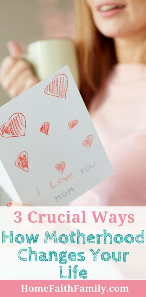 motherhood changes your life woman with i love you card