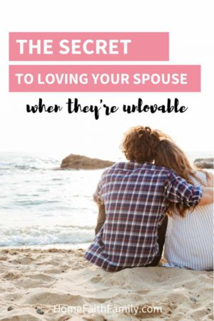 The Secret To Loving Your Spouse When They're Unlovable